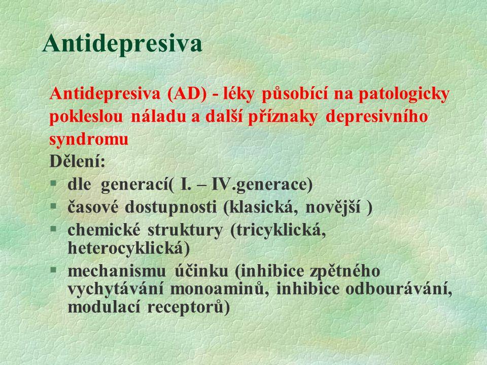 Antidepresiva Antidepresiva (AD) - léky působící na patologicky pokleslou náladu a další příznaky depresivního syndromu Dělení:  dle generací( I. – I