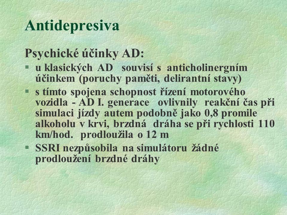 Antidepresiva Psychické účinky AD: §u klasických AD souvisí s anticholinergním účinkem (poruchy paměti, delirantní stavy) §s tímto spojena schopnost ř