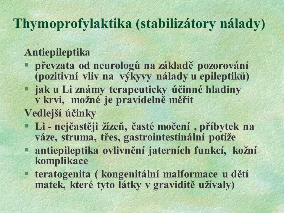 Thymoprofylaktika (stabilizátory nálady) Antiepileptika  převzata od neurologů na základě pozorování (pozitivní vliv na výkyvy nálady u epileptiků) 
