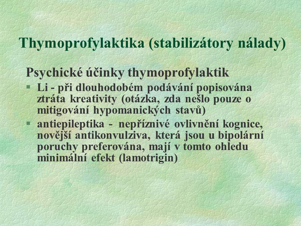Thymoprofylaktika (stabilizátory nálady) Psychické účinky thymoprofylaktik §Li - při dlouhodobém podávání popisována ztráta kreativity (otázka, zda ne
