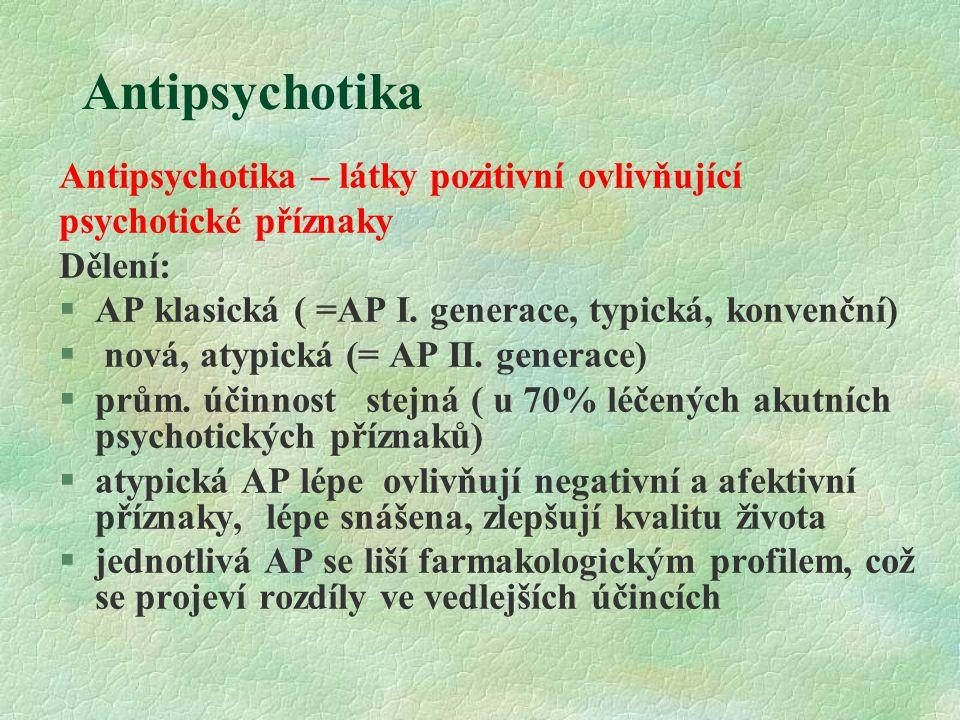 Antipsychotika Antipsychotika – látky pozitivní ovlivňující psychotické příznaky Dělení: §AP klasická ( =AP I. generace, typická, konvenční) § nová, a