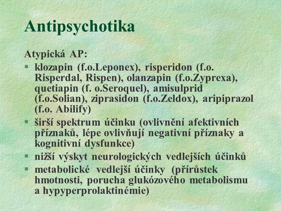 Antipsychotika Atypická AP: §klozapin (f.o.Leponex), risperidon (f.o. Risperdal, Rispen), olanzapin (f.o.Zyprexa), quetiapin (f. o.Seroquel), amisulpr