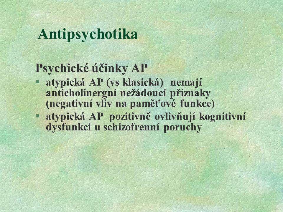 Antipsychotika Psychické účinky AP §atypická AP (vs klasická) nemají anticholinergní nežádoucí příznaky (negativní vliv na paměťové funkce) §atypická
