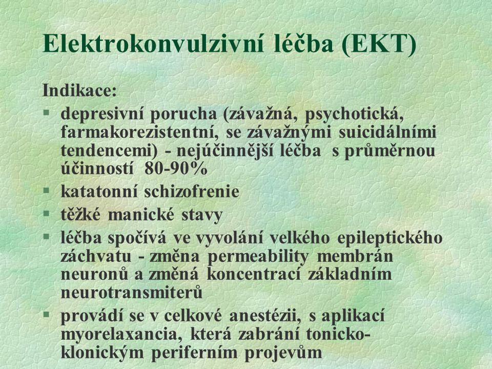 Elektrokonvulzivní léčba (EKT) Indikace: §depresivní porucha (závažná, psychotická, farmakorezistentní, se závažnými suicidálními tendencemi) - nejúči