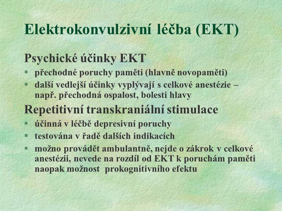 Elektrokonvulzivní léčba (EKT) Psychické účinky EKT §přechodné poruchy paměti (hlavně novopaměti) §další vedlejší účinky vyplývají s celkové anestézie