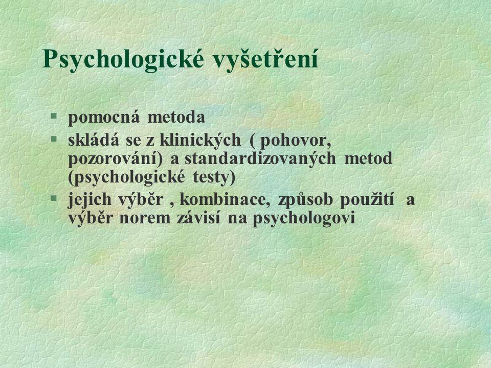 Psychologické vyšetření §pomocná metoda §skládá se z klinických ( pohovor, pozorování) a standardizovaných metod (psychologické testy) §jejich výběr,