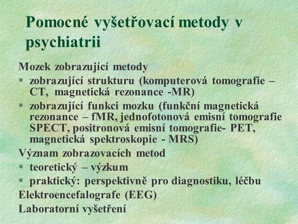 Pomocné vyšetřovací metody v psychiatrii Mozek zobrazující metody §zobrazující strukturu (komputerová tomografie – CT, magnetická rezonance -MR) §zobr