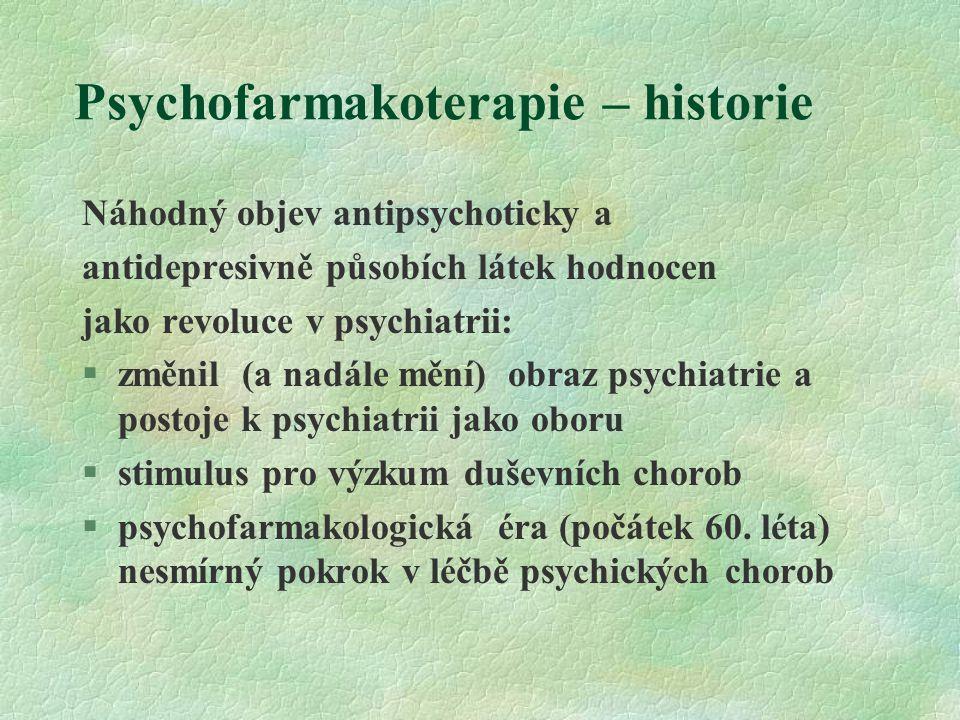 Psychofarmakoterapie – historie Náhodný objev antipsychoticky a antidepresivně působích látek hodnocen jako revoluce v psychiatrii: §změnil (a nadále