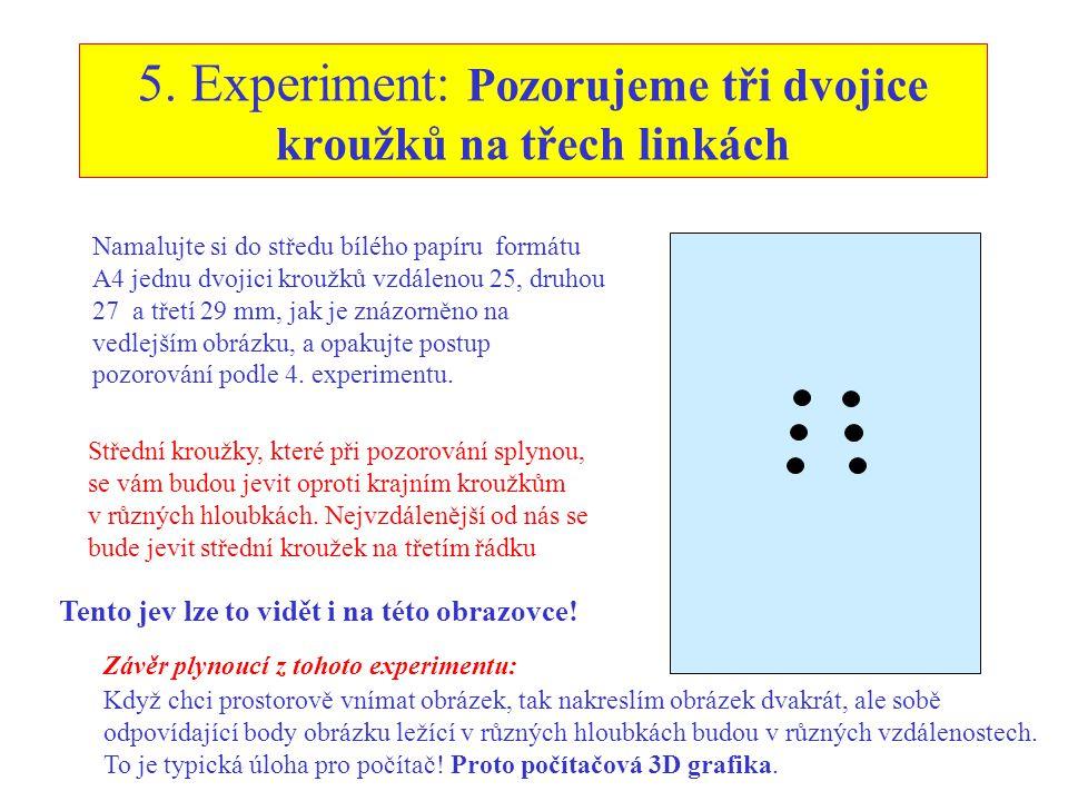 5. Experiment: Pozorujeme tři dvojice kroužků na třech linkách Namalujte si do středu bílého papíru formátu A4 jednu dvojici kroužků vzdálenou 25, dru
