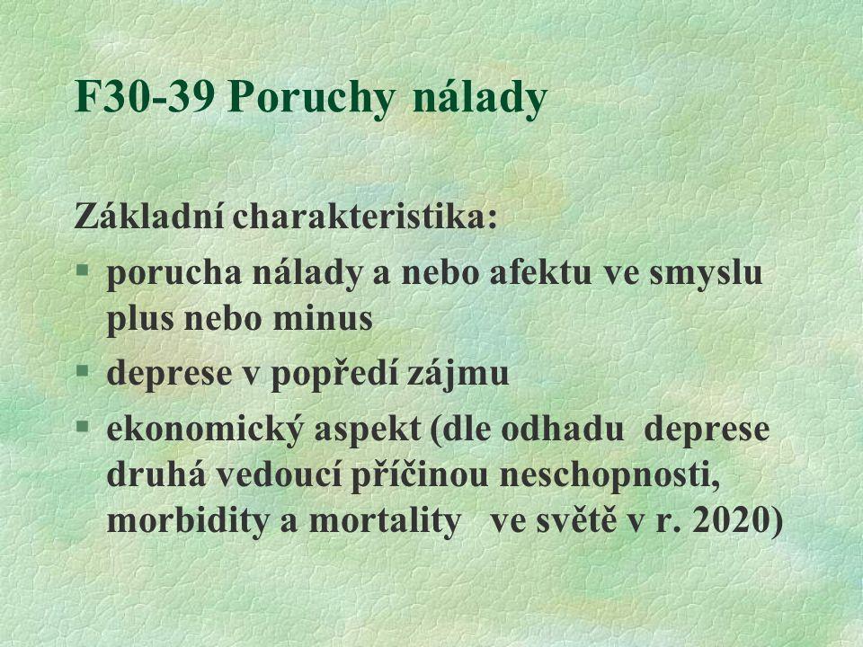 F30-39 Poruchy nálady Základní charakteristika:  porucha nálady a nebo afektu ve smyslu plus nebo minus  deprese v popředí zájmu  ekonomický aspekt