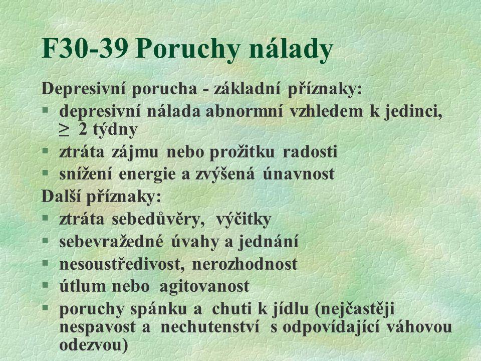 F30-39 Poruchy nálady Depresivní porucha - základní příznaky: §depresivní nálada abnormní vzhledem k jedinci, ≥ 2 týdny §ztráta zájmu nebo prožitku ra