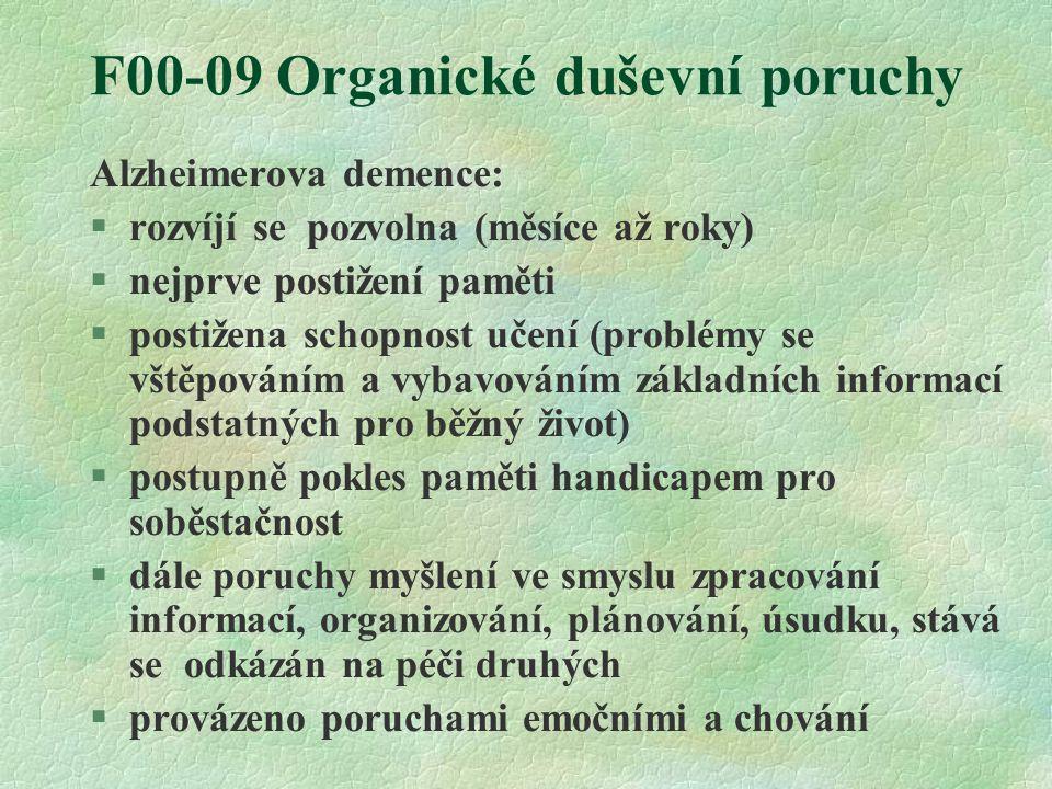 F00-09 Organické duševní poruchy Alzheimerova demence: §rozvíjí se pozvolna (měsíce až roky) §nejprve postižení paměti §postižena schopnost učení (pro