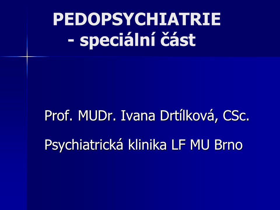 PEDOPSYCHIATRIE - speciální část Prof. MUDr. Ivana Drtílková, CSc. Psychiatrická klinika LF MU Brno