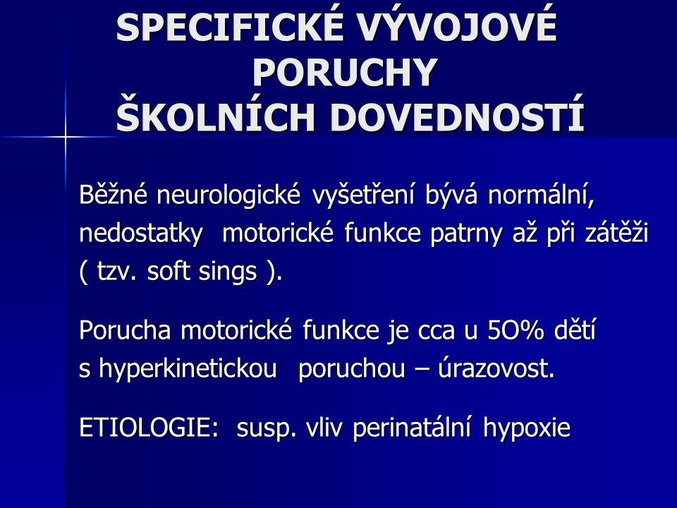 Běžné neurologické vyšetření bývá normální, nedostatky motorické funkce patrny až při zátěži ( tzv. soft sings ). Porucha motorické funkce je cca u 5O