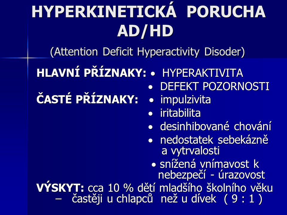 HLAVNÍ PŘÍZNAKY:  HYPERAKTIVITA  DEFEKT POZORNOSTI  DEFEKT POZORNOSTI ČASTÉ PŘÍZNAKY:  impulzivita  iritabilita  iritabilita  desinhibované cho