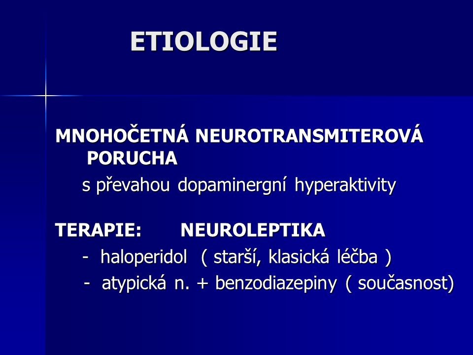 MNOHOČETNÁ NEUROTRANSMITEROVÁ PORUCHA s převahou dopaminergní hyperaktivity s převahou dopaminergní hyperaktivity TERAPIE: NEUROLEPTIKA - haloperidol