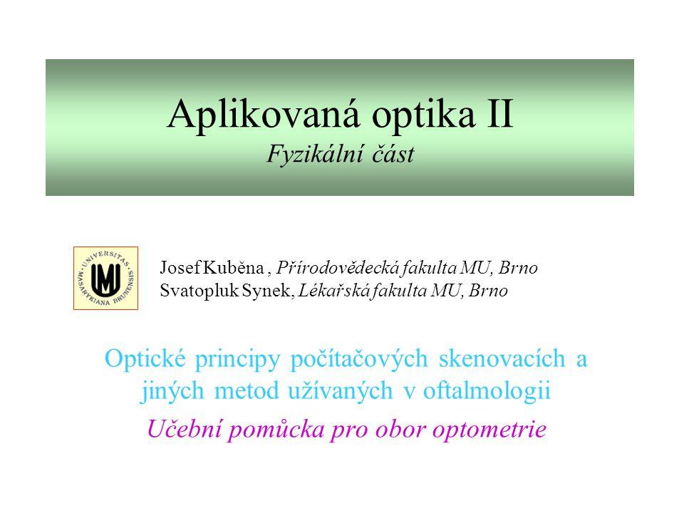 Aplikovaná optika II Fyzikální část Optické principy počítačových skenovacích a jiných metod užívaných v oftalmologii Učební pomůcka pro obor optometr