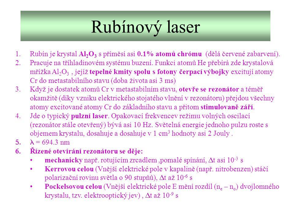 Rubínový laser 1.Rubín je krystal Al 2 O 3 s příměsí asi 0.1% atomů chrómu (dělá červené zabarvení). 2.Pracuje na tříhladinovém systému buzení. Funkci