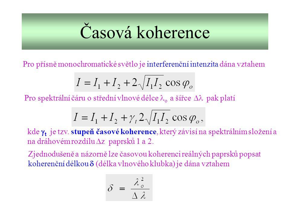 Časová koherence Pro přísně monochromatické světlo je interferenční intenzita dána vztahem Pro spektrální čáru o střední vlnové délce o a šířce  pak