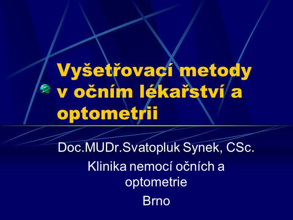 Vyšetřovací metody v očním lékařství a optometrii Doc.MUDr.Svatopluk Synek, CSc. Klinika nemocí očních a optometrie Brno