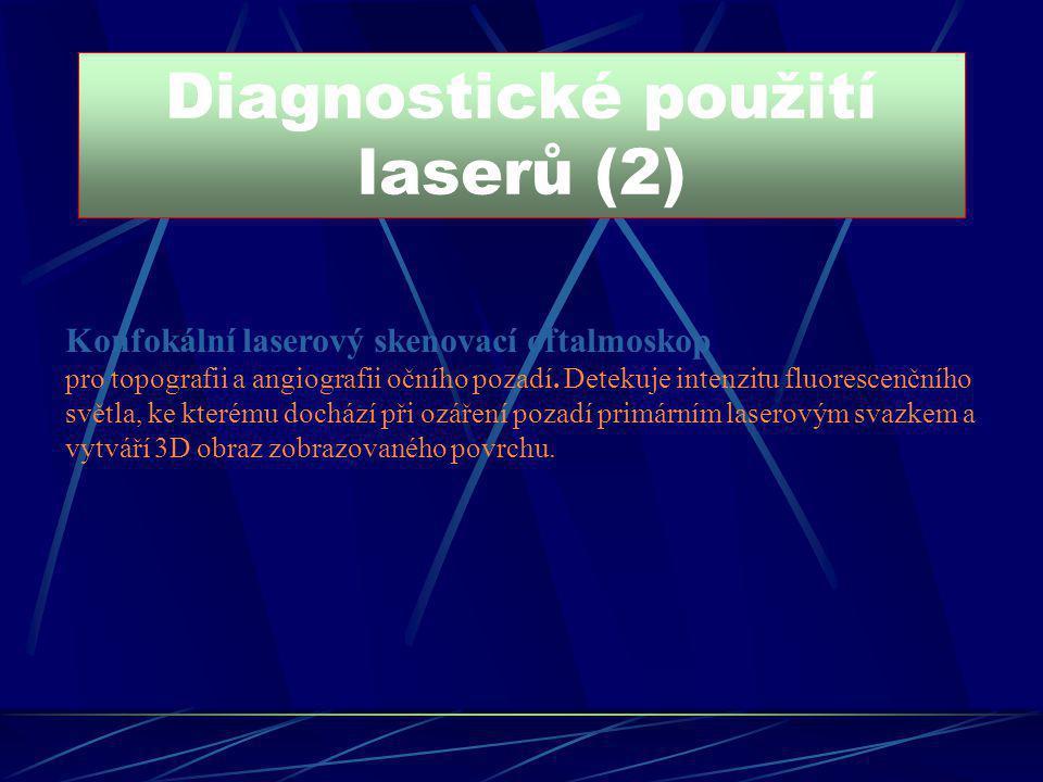 Diagnostické použití laserů (2) Konfokální laserový skenovací oftalmoskop pro topografii a angiografii očního pozadí. Detekuje intenzitu fluorescenční