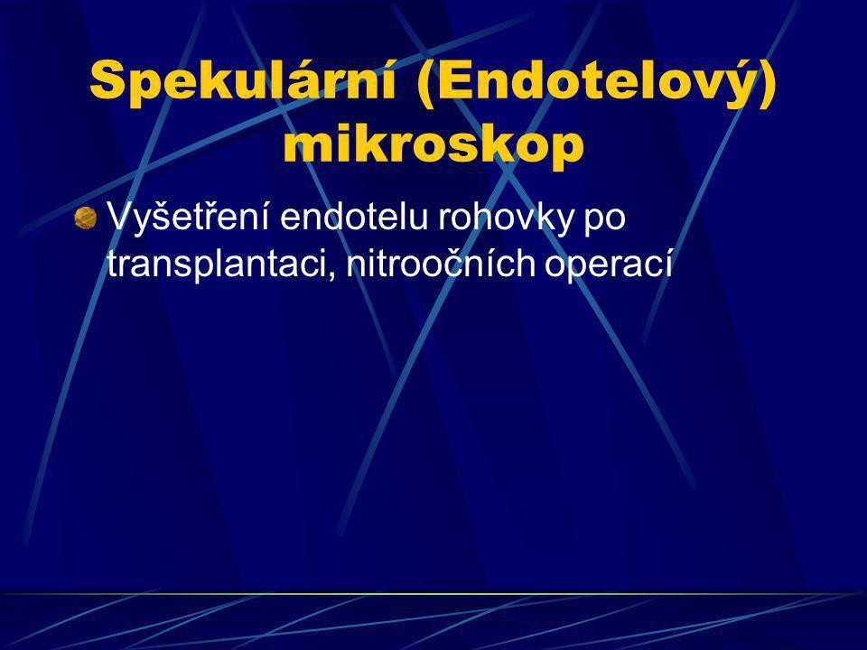 Spekulární (Endotelový) mikroskop Vyšetření endotelu rohovky po transplantaci, nitroočních operací