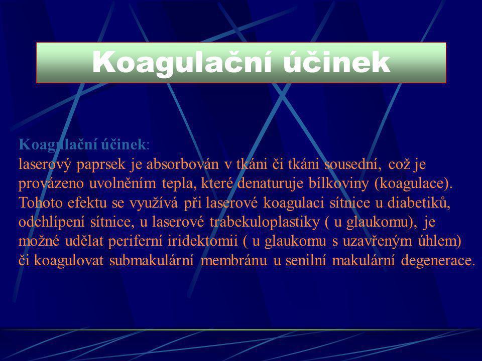 Koagulační účinek Koagulační účinek: laserový paprsek je absorbován v tkáni či tkáni sousední, což je provázeno uvolněním tepla, které denaturuje bílk