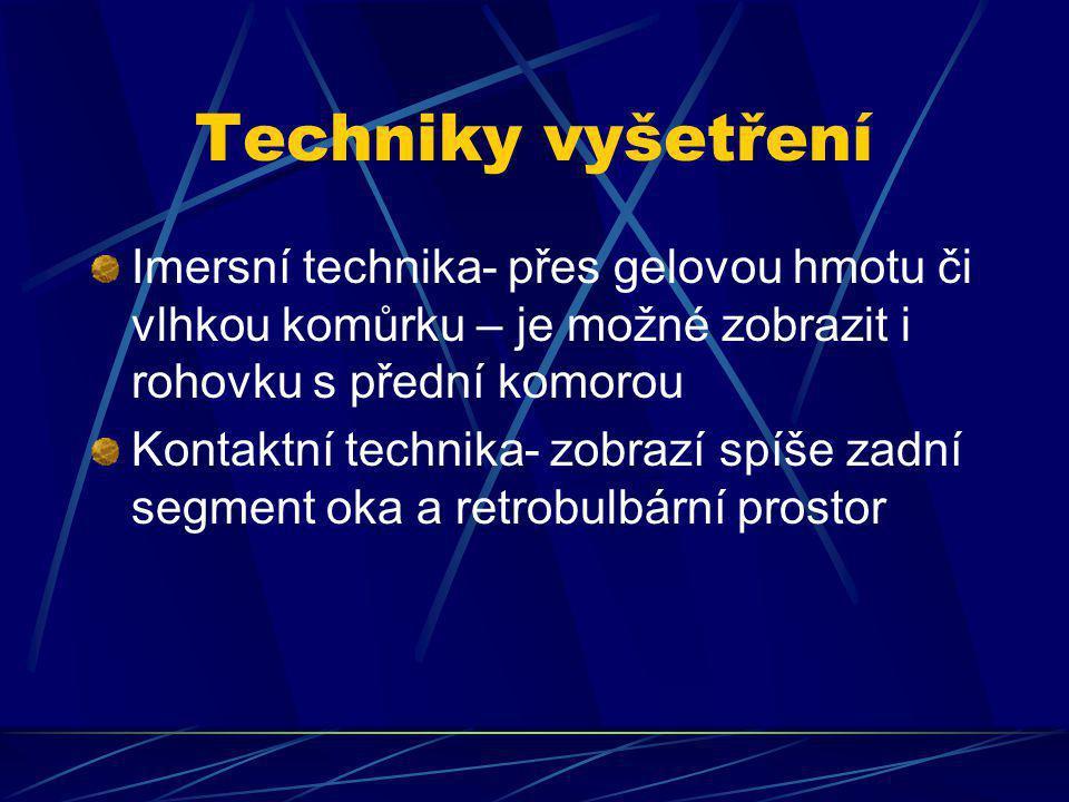 Techniky vyšetření Imersní technika- přes gelovou hmotu či vlhkou komůrku – je možné zobrazit i rohovku s přední komorou Kontaktní technika- zobrazí s