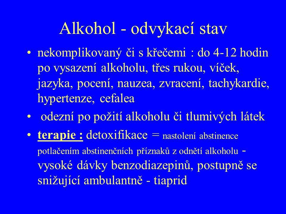 Alkohol - odvykací stav nekomplikovaný či s křečemi : do 4-12 hodin po vysazení alkoholu, třes rukou, víček, jazyka, pocení, nauzea, zvracení, tachyka