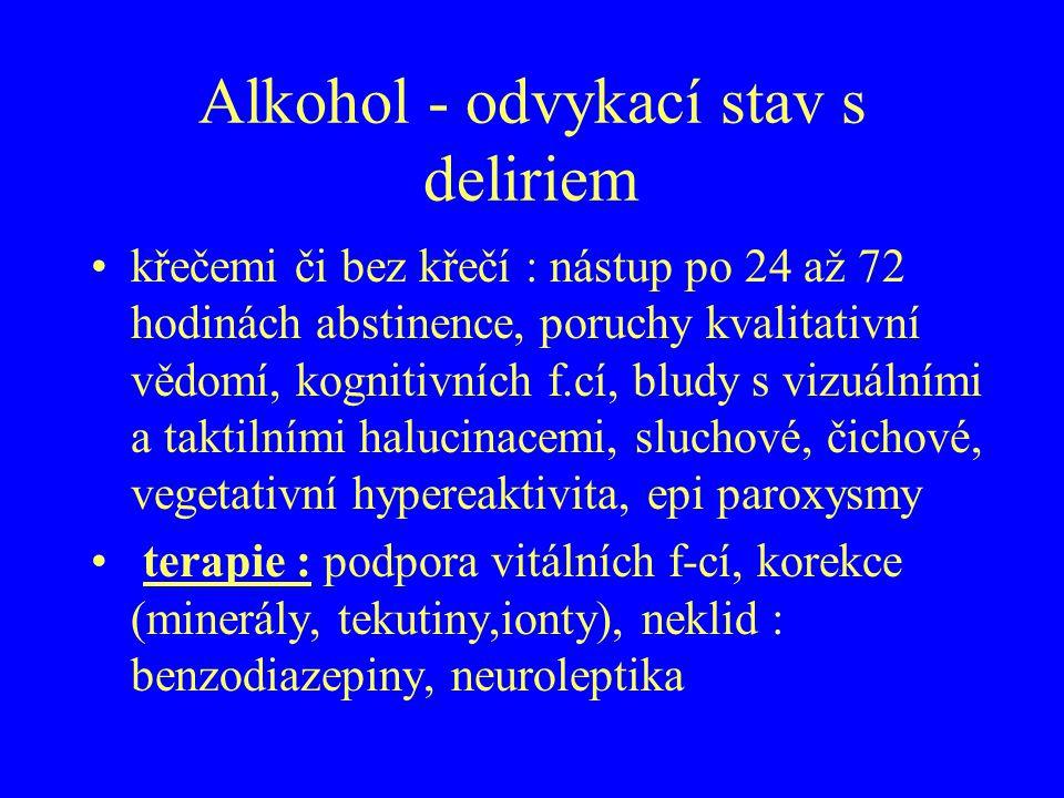 Alkohol - odvykací stav s deliriem křečemi či bez křečí : nástup po 24 až 72 hodinách abstinence, poruchy kvalitativní vědomí, kognitivních f.cí, blud