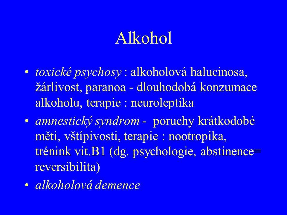 Alkohol toxické psychosy : alkoholová halucinosa, žárlivost, paranoa - dlouhodobá konzumace alkoholu, terapie : neuroleptika amnestický syndrom - poru