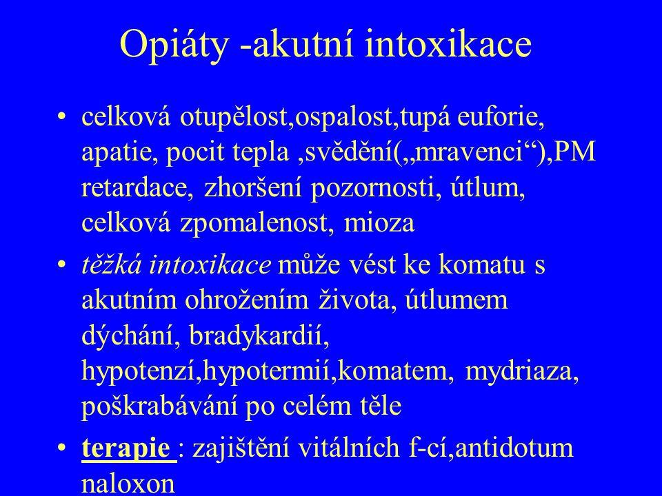 """Opiáty -akutní intoxikace celková otupělost,ospalost,tupá euforie, apatie, pocit tepla,svědění(""""mravenci""""),PM retardace, zhoršení pozornosti, útlum, c"""