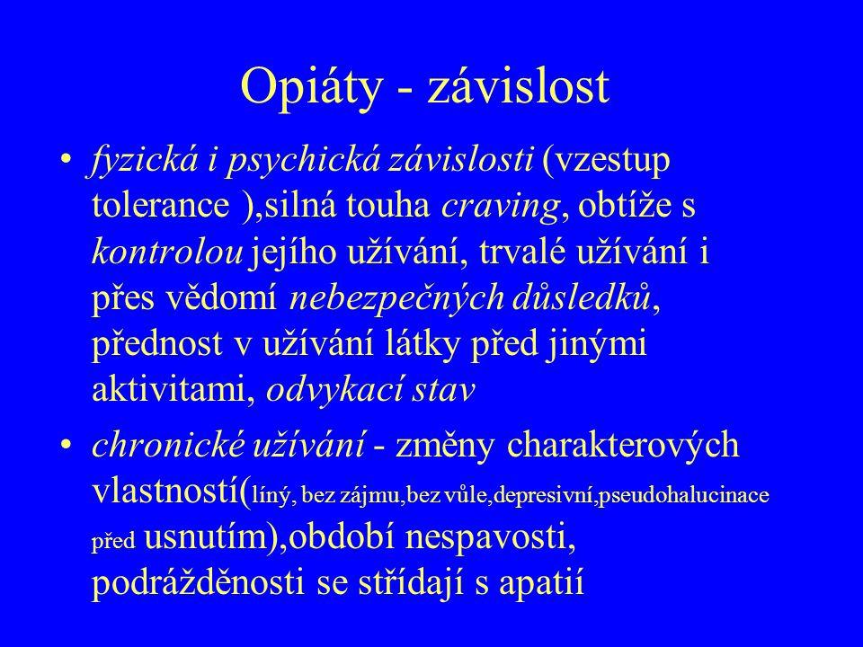 Opiáty - závislost fyzická i psychická závislosti (vzestup tolerance ),silná touha craving, obtíže s kontrolou jejího užívání, trvalé užívání i přes v