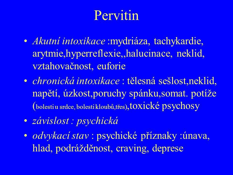 Pervitin Akutní intoxikace :mydriáza, tachykardie, arytmie,hyperreflexie,,halucinace, neklid, vztahovačnost, euforie chronická intoxikace : tělesná se