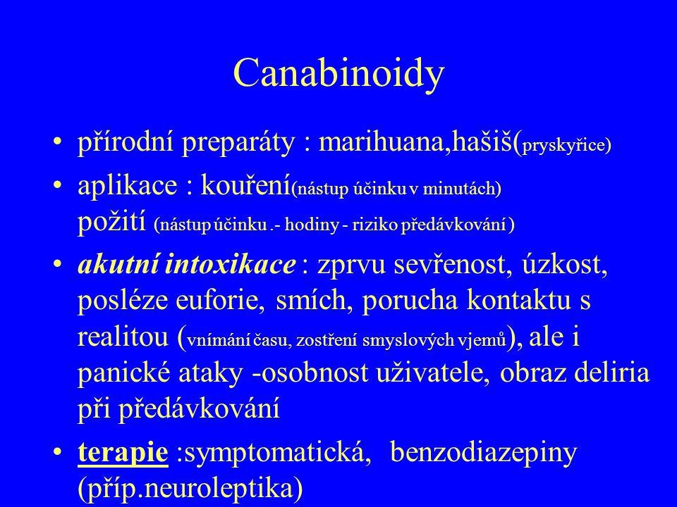 Canabinoidy přírodní preparáty : marihuana,hašiš( pryskyřice) aplikace : kouření (nástup účinku v minutách) požití (nástup účinku.- hodiny - riziko př