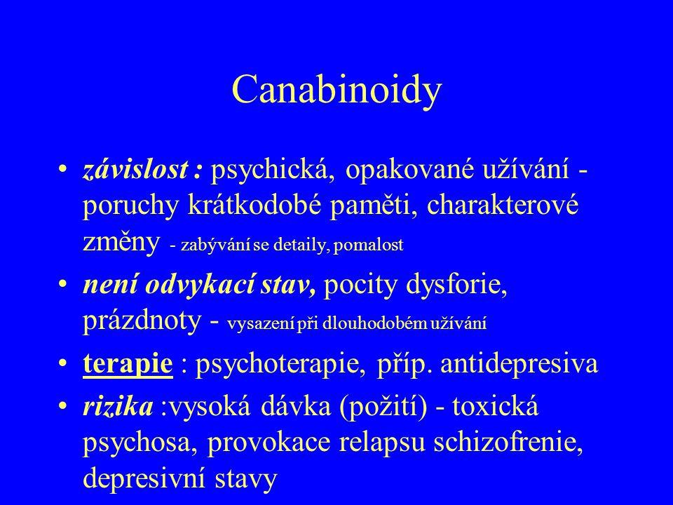Canabinoidy závislost : psychická, opakované užívání - poruchy krátkodobé paměti, charakterové změny - zabývání se detaily, pomalost není odvykací sta