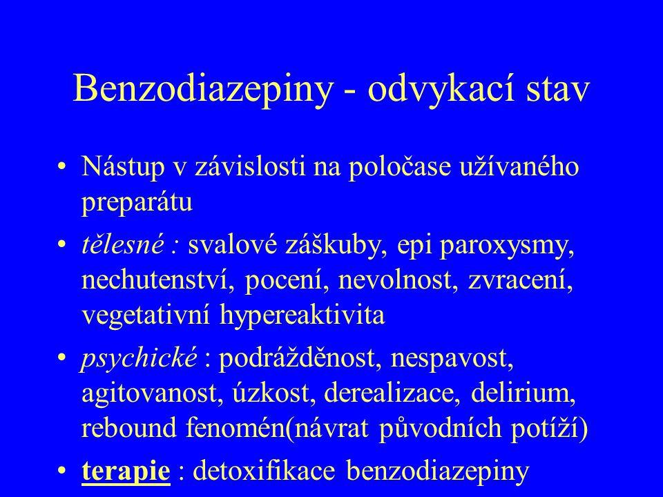 Benzodiazepiny - odvykací stav Nástup v závislosti na poločase užívaného preparátu tělesné : svalové záškuby, epi paroxysmy, nechutenství, pocení, nev