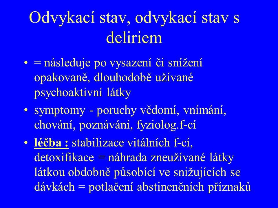 Odvykací stav, odvykací stav s deliriem = následuje po vysazení či snížení opakovaně, dlouhodobě užívané psychoaktivní látky symptomy - poruchy vědomí