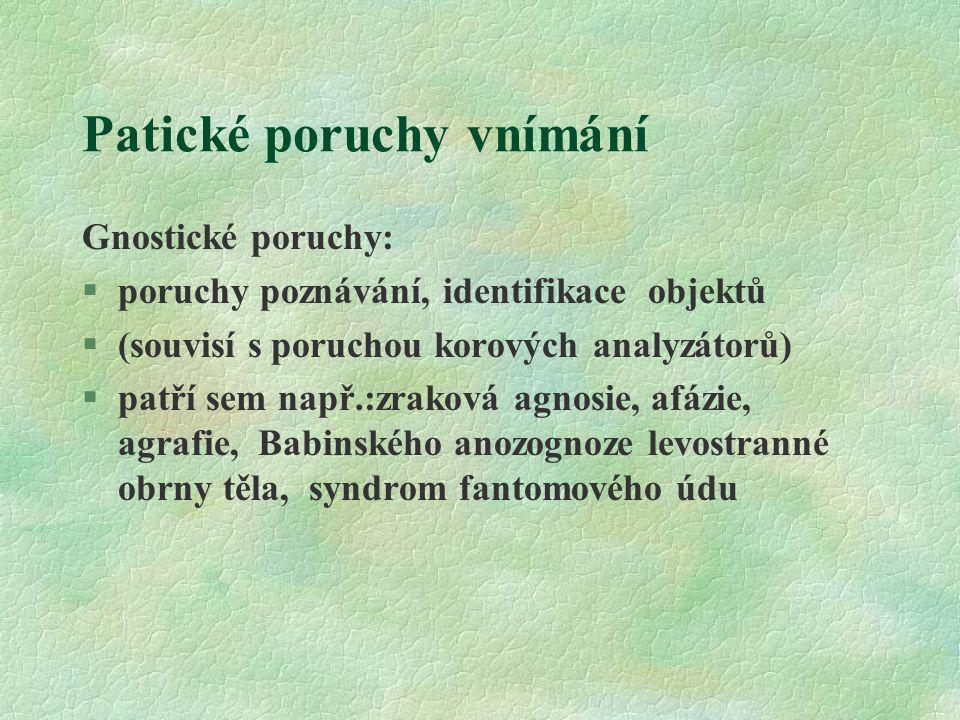 Patické poruchy vnímání Gnostické poruchy: §poruchy poznávání, identifikace objektů §(souvisí s poruchou korových analyzátorů) §patří sem např.:zrakov