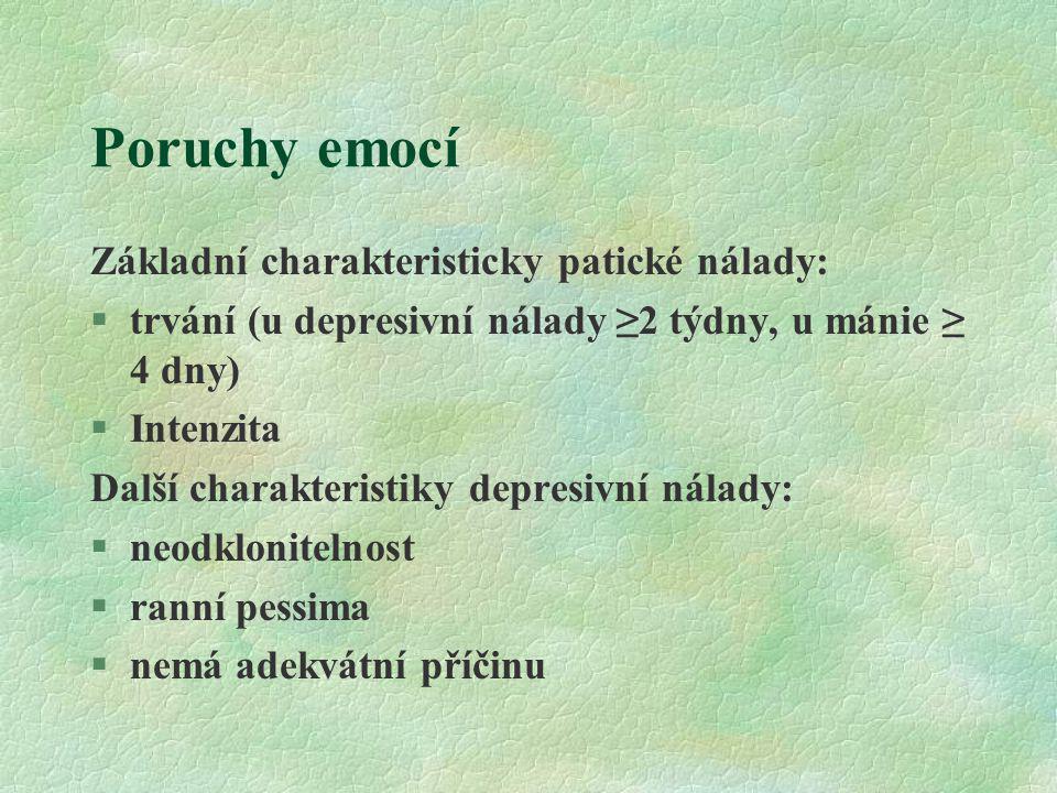 Poruchy emocí Základní charakteristicky patické nálady: §trvání (u depresivní nálady ≥2 týdny, u mánie ≥ 4 dny) §Intenzita Další charakteristiky depre