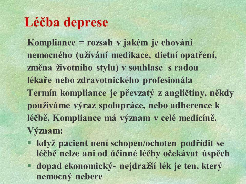 Léčba deprese Kompliance = rozsah v jakém je chování nemocného (užívání medikace, dietní opatření, změna životního stylu) v souhlase s radou lékaře ne