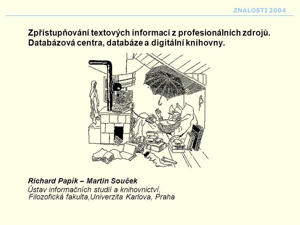 Zpřístupňování textových informací z profesionálních zdrojů. Databázová centra, databáze a digitální knihovny. Richard Papík – Martin Souček Ústav inf