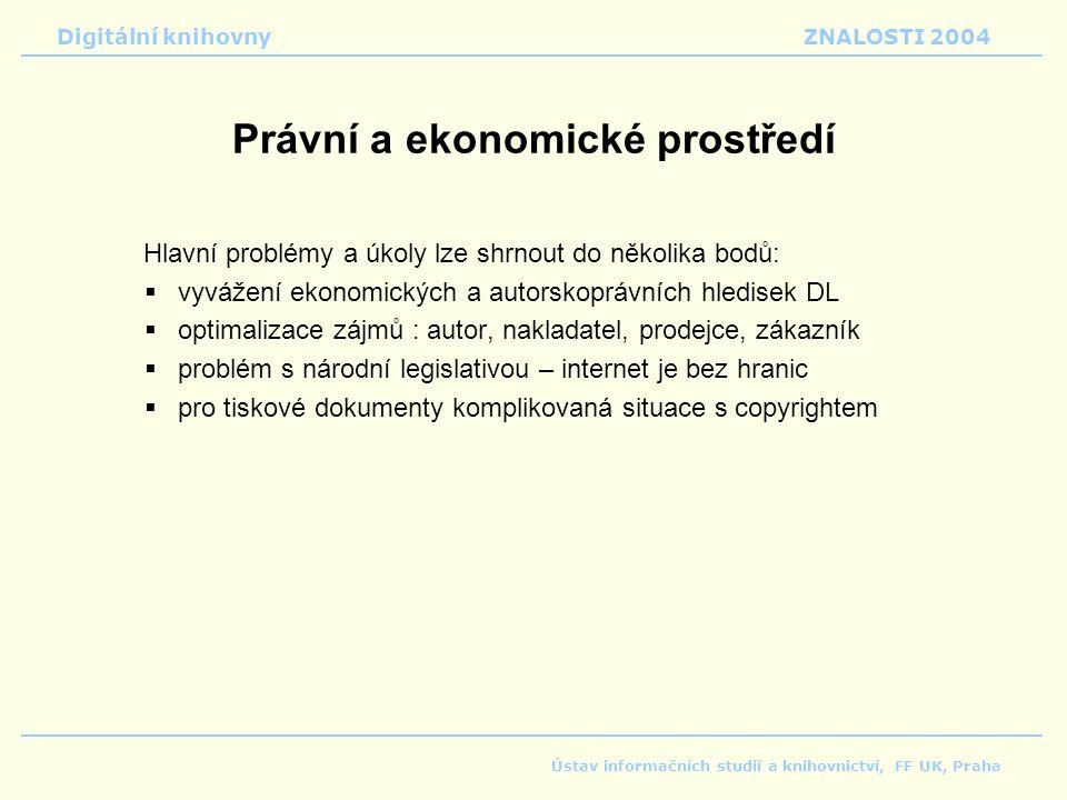 Digitální knihovnyZNALOSTI 2004 Ústav informačních studií a knihovnictví, FF UK, Praha Právní a ekonomické prostředí Hlavní problémy a úkoly lze shrno
