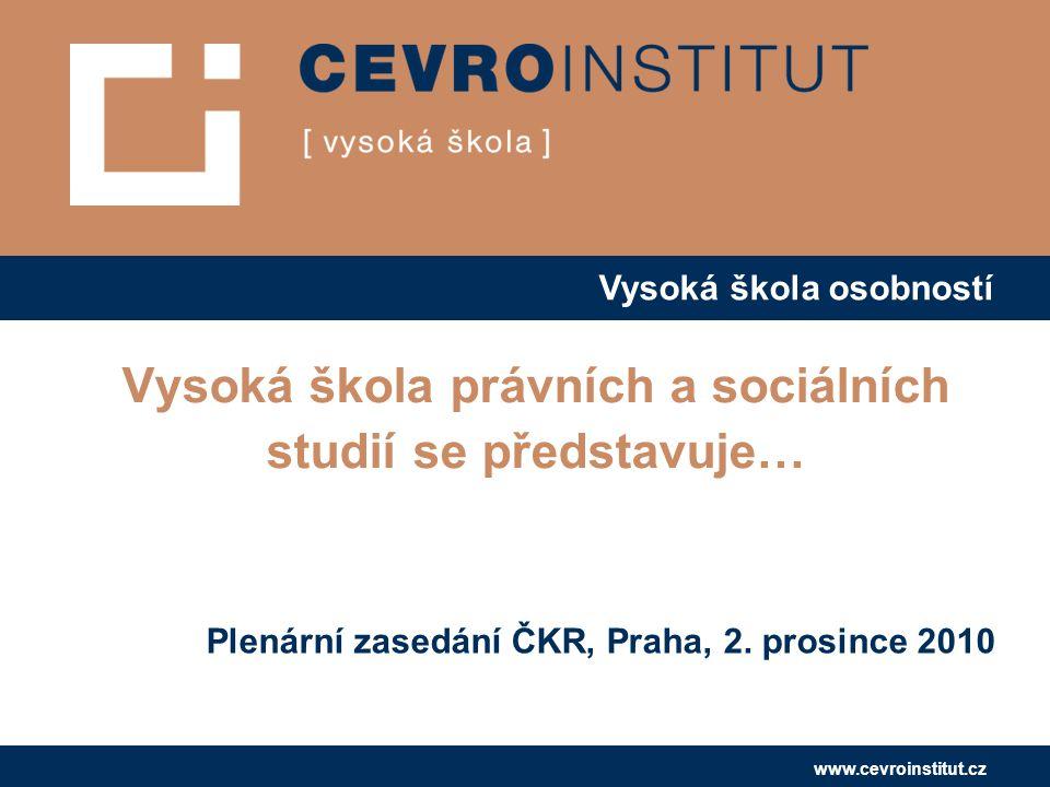 Vysoká škola osobností www.cevroinstitut.cz Plenární zasedání ČKR, Praha, 2. prosince 2010 Vysoká škola právních a sociálních studií se představuje…
