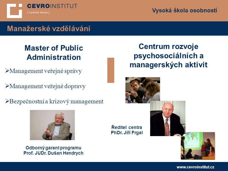 Vysoká škola osobností www.cevroinstitut.cz Manažerské vzdělávání Master of Public Administration Centrum rozvoje psychosociálních a managerských akti