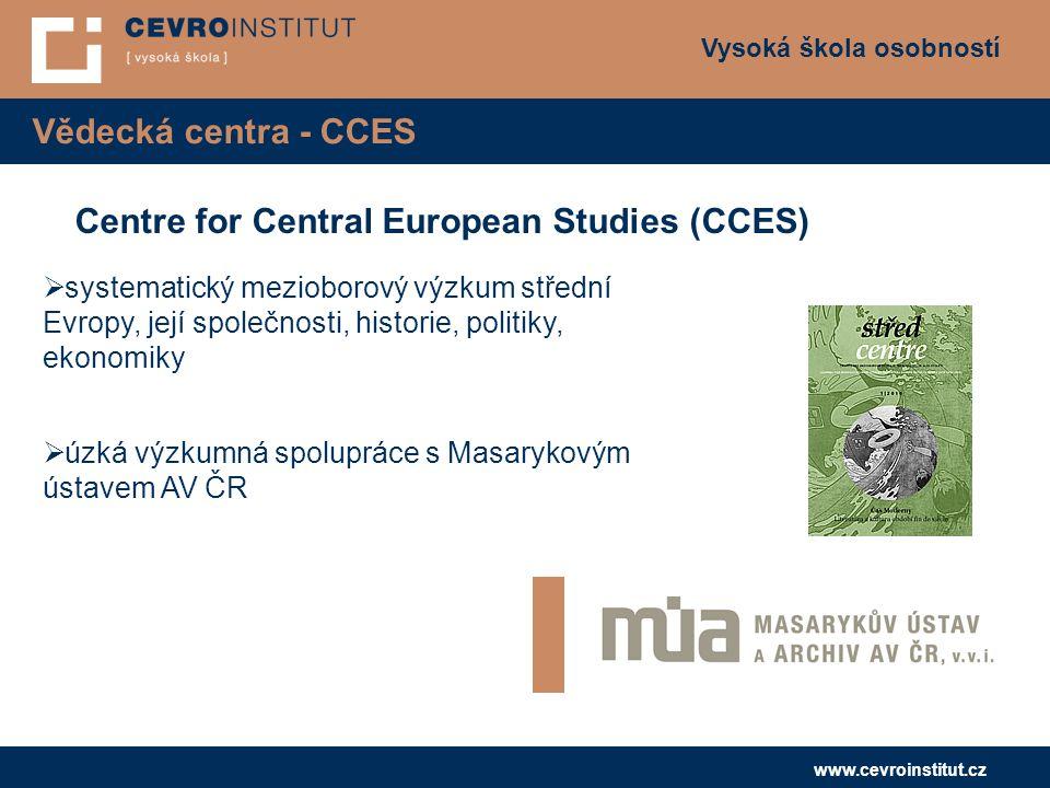 Vysoká škola osobností www.cevroinstitut.cz Vědecká centra - CCES Centre for Central European Studies (CCES)  systematický mezioborový výzkum střední