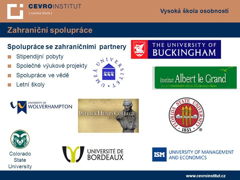 Vysoká škola osobností www.cevroinstitut.cz Zahraniční spolupráce Spolupráce se zahraničními partnery ■ Stipendijní pobyty ■ Společné výukové projekty