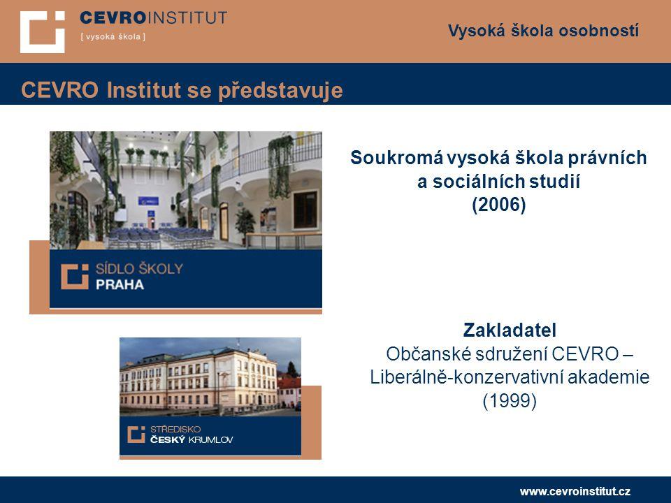 Vysoká škola osobností www.cevroinstitut.cz CEVRO Institut se představuje Soukromá vysoká škola právních a sociálních studií (2006) Zakladatel Občanské sdružení CEVRO – Liberálně-konzervativní akademie (1999)