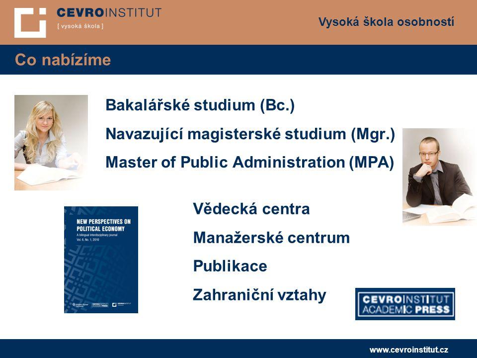 Vysoká škola osobností www.cevroinstitut.cz Co nabízíme Bakalářské studium (Bc.) Navazující magisterské studium (Mgr.) Master of Public Administration
