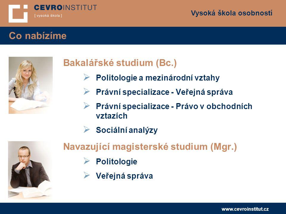 Vysoká škola osobností www.cevroinstitut.cz Co nabízíme Bakalářské studium (Bc.)  Politologie a mezinárodní vztahy  Právní specializace - Veřejná sp